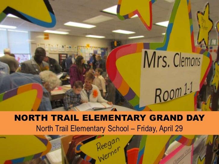NORTH TRAIL ELEMENTARY GRAND DAYNorth Trail Elementary School – Friday, April 29<br />