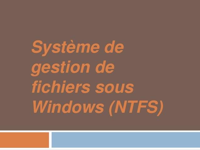 Système degestion defichiers sousWindows (NTFS)