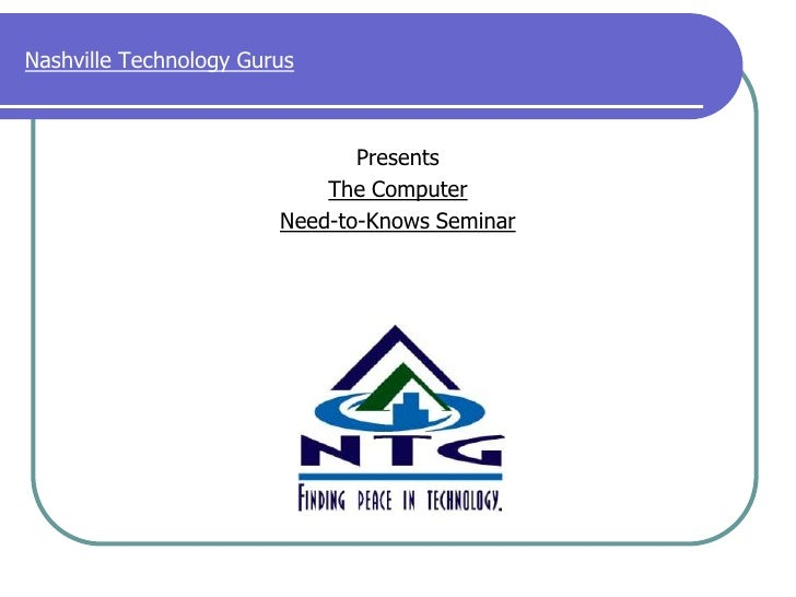 Nashville Technology Gurus<br />Presents<br />The Computer<br />Need-to-Knows Seminar<br />