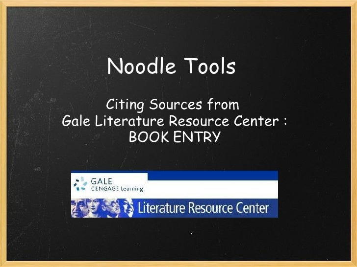 Noodle Tools        Citing Sources from Gale Literature Resource Center :           BOOK ENTRY