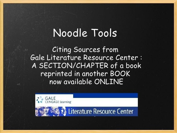 Noodle Tools        Citing Sources from Gale Literature Resource Center :A SECTION/CHAPTER of a book   reprinted in anothe...