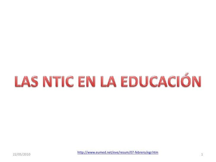 LAS NTIC EN LA EDUCACIÓN<br />24/04/2010<br />1<br />http://www.eumed.net/eve/resum/07-febrero/egr.htm<br />