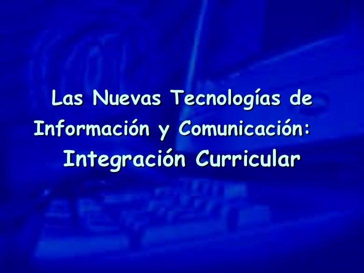 Las Nuevas Tecnologías de Información y Comunicación:   Integración Curricular