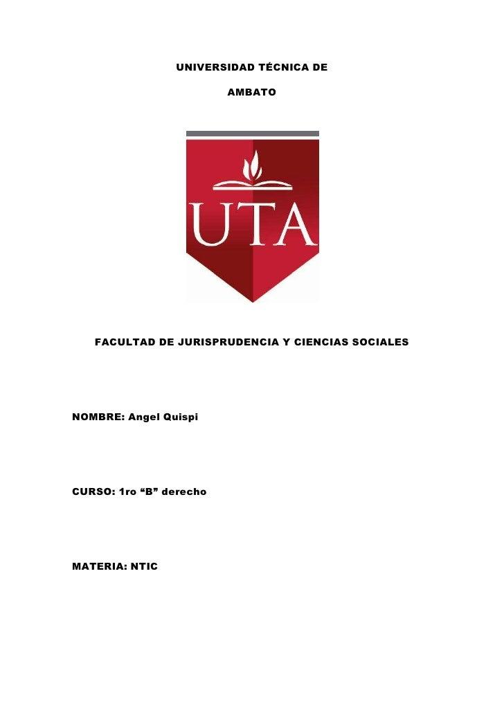 UNIVERSIDAD TÉCNICA DE                         AMBATO   FACULTAD DE JURISPRUDENCIA Y CIENCIAS SOCIALESNOMBRE: Angel Quispi...