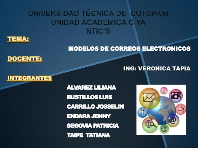 MODELOS DE CORREOS ELECTRONICOSING: VERONICA TAPIAALVAREZ LILIANABUSTILLOS LUISCARRILLO JOSSELINENDARA JENNYSEGOVIA PATRIC...