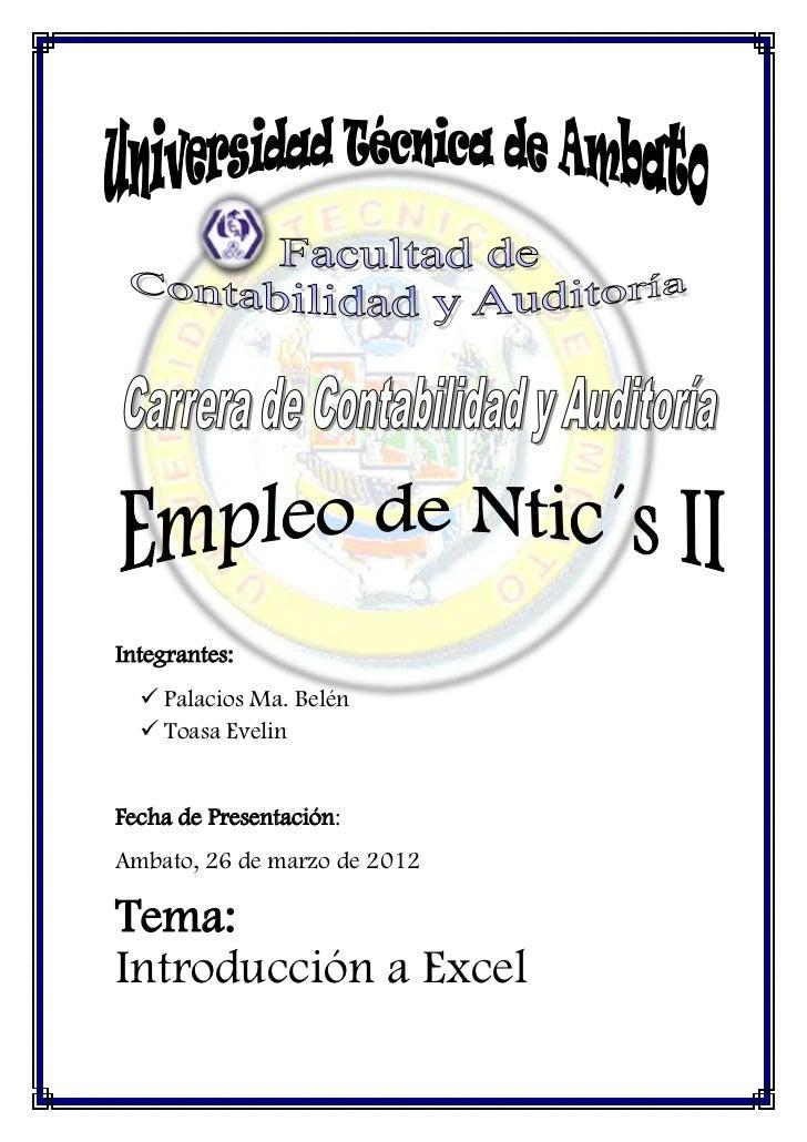 Integrantes:   Palacios Ma. Belén   Toasa EvelinFecha de Presentación:Ambato, 26 de marzo de 2012Tema:Introducción a Excel