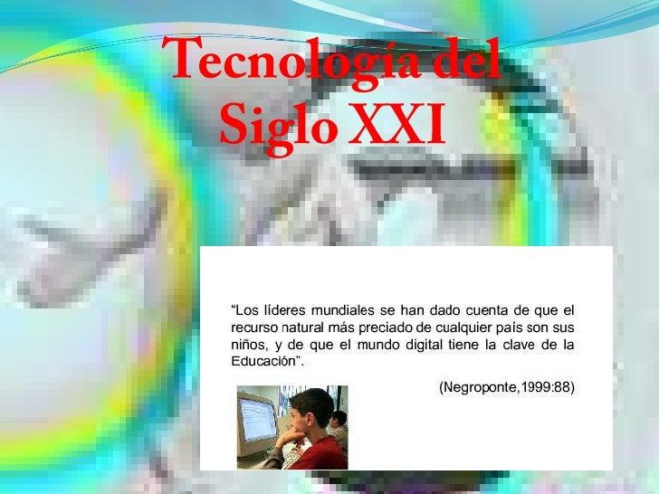 Tecnología del Siglo XXI<br />