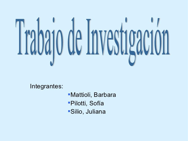 <ul><li>Integrantes:   </li></ul><ul><ul><ul><ul><ul><li>Mattioli, Barbara </li></ul></ul></ul></ul></ul><ul><ul><ul><ul><...