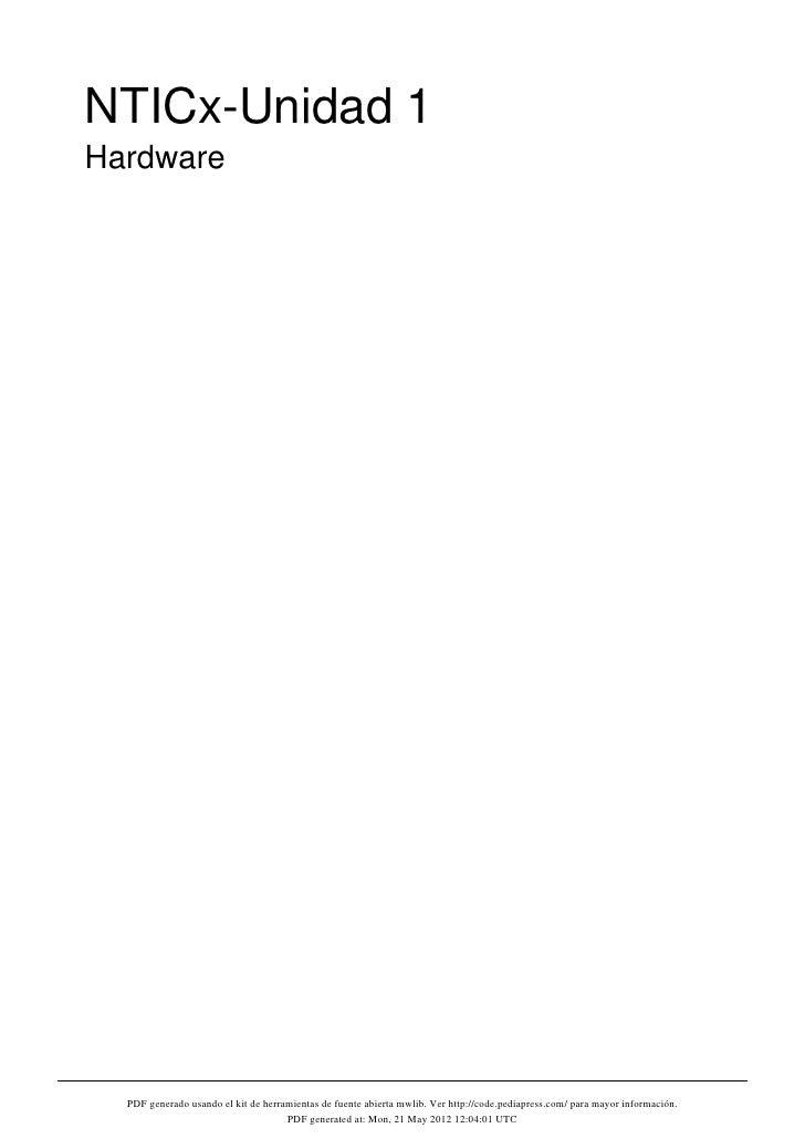 NTICx-Unidad 1Hardware  PDF generado usando el kit de herramientas de fuente abierta mwlib. Ver http://code.pediapress.com...