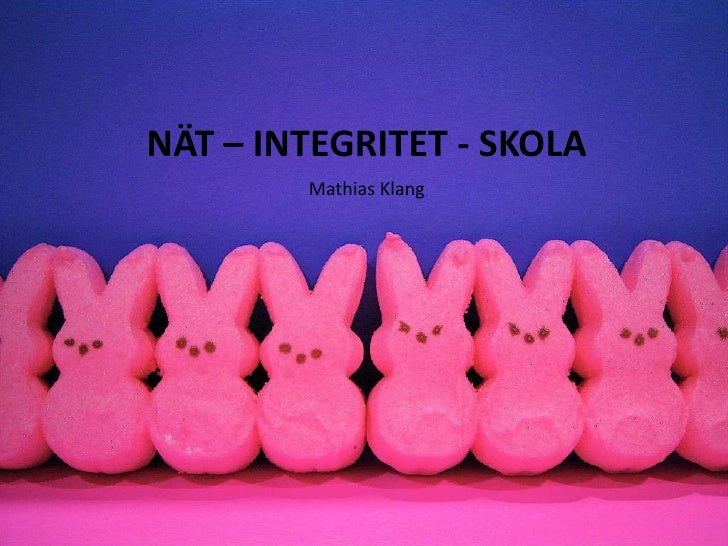 Mathias Klang<br />Nät – Integritet - Skola<br />