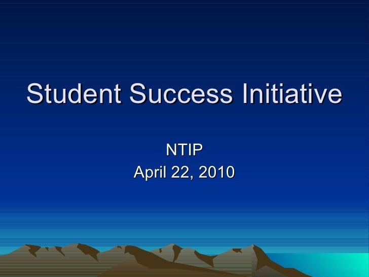 Student Success Initiative NTIP April 22, 2010