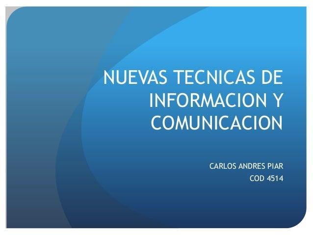 NUEVAS TECNICAS DE INFORMACION Y COMUNICACION CARLOS ANDRES PIAR COD 4514