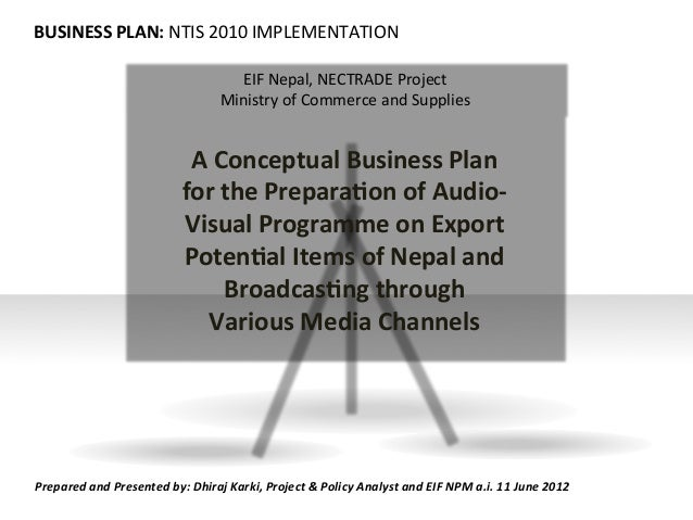 BUSINESS PLAN: NTIS 2010 IMPLEMENTATION EIF Nepal, NECTRADE Project Ministry of Commerce and Sup...