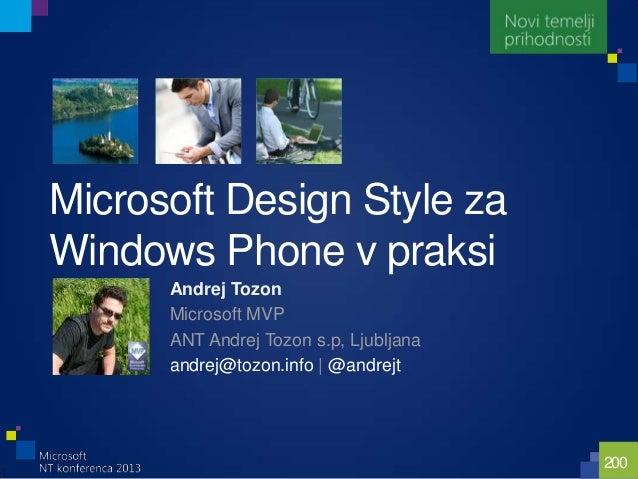 200Microsoft Design Style zaWindows Phone v praksiAndrej TozonMicrosoft MVPANT Andrej Tozon s.p, Ljubljanaandrej@tozon.inf...