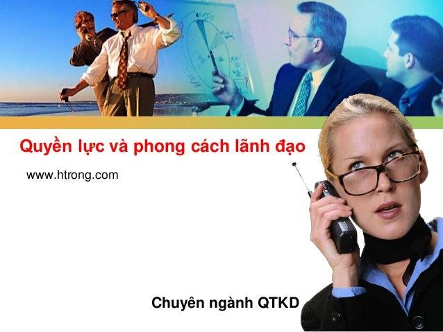 Quyền lực và phong cách lãnh đạowww.htrong.com                 Chuyên ngành QTKD