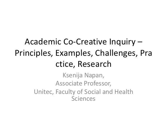 Academic Co-Creative Inquiry –Principles, Examples, Challenges, Pra            ctice, Research               Ksenija Napan...