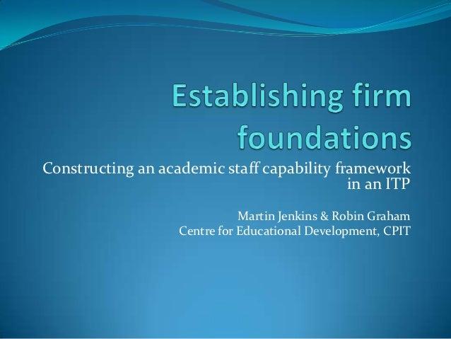NTLT 2012 - Establishing firm foundations: Constructing an academic staff capability framework in an ITP
