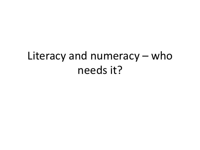 Literacy and numeracy – who          needs it?