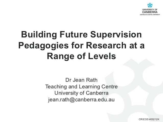 Building Future SupervisionPedagogies for Research at a      Range of Levels             Dr Jean Rath     Teaching and Lea...