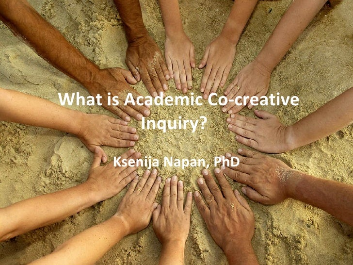 What is Academic Co-creative Inquiry?  Ksenija Napan, PhD