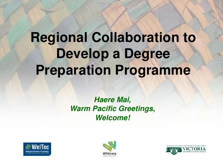 Regional Collaboration to Develop a Degree Preparation Programme<br />Haere Mai, <br />Warm Pacific Greetings, <br />Welco...
