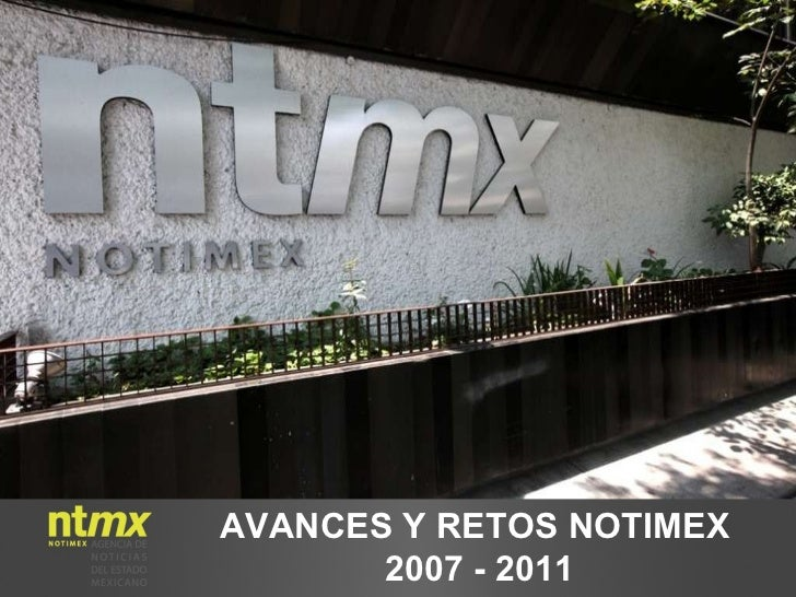 AVANCES Y RETOS NOTIMEX  2007 - 2011