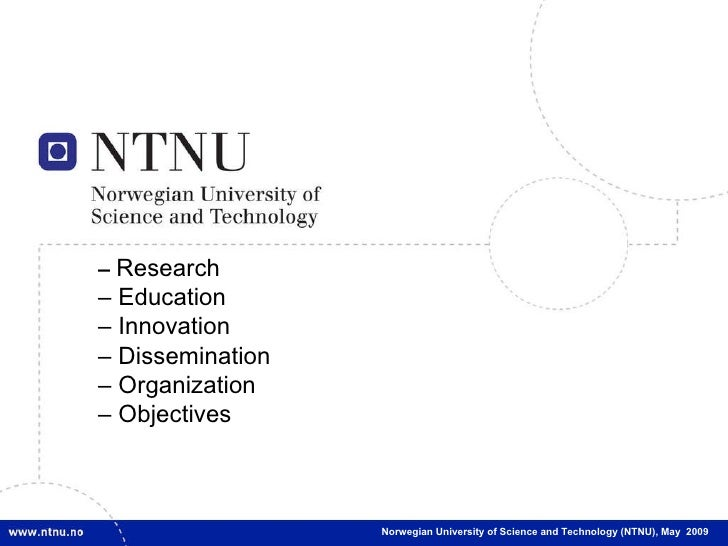 Norwegian University of Science and Technology (NTNU), May  2009 –   Research – Education –  Innovation – Dissemination – ...
