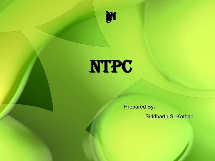 Project work on Financial Management NTPC Prepared By:- Siddharth S. Kothari
