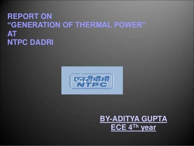 "REPORT ON""GENERATION OF THERMAL POWER""ATNTPC DADRI                   BY-ADITYA GUPTA                     ECE 4Th year"