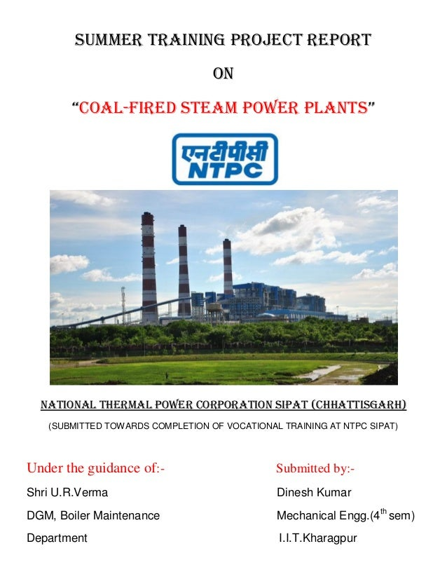 """Summer Training Project Report On """"Coal-Fired Steam Power Plants"""" NATIONAL THERMAL POWER CORPORATION SIPAT (CHhATTISGARH) ..."""