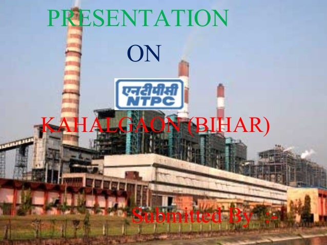 PRESENTATION ON KAHALGAON (BIHAR) Submitted By :-