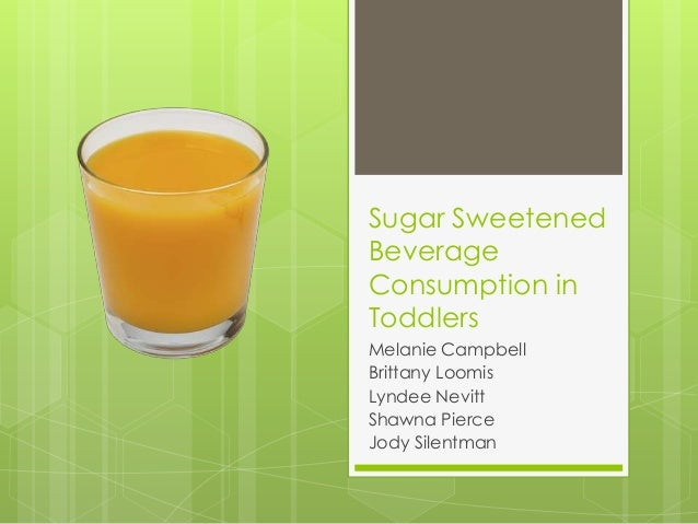 Sugar Sweetened Beverage Consumption in Toddlers Melanie Campbell Brittany Loomis Lyndee Nevitt Shawna Pierce Jody Silentm...