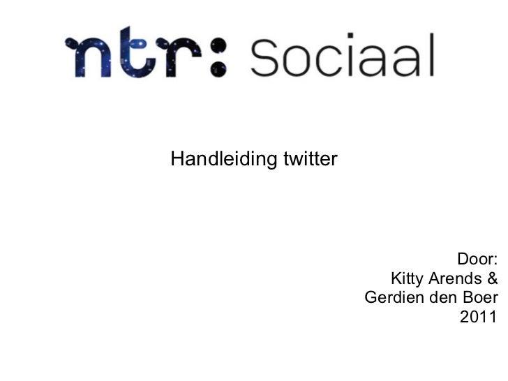 Handleiding twitter                                  Door:                         Kitty Arends &                      Ger...