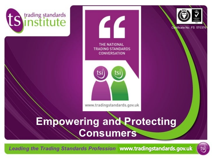 Empowering and Protecting  Consumers Certificate No. FS  570376