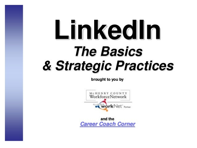 LinkedIn The Basics & Strategic Practices brought to you by and the Career Coach Corner