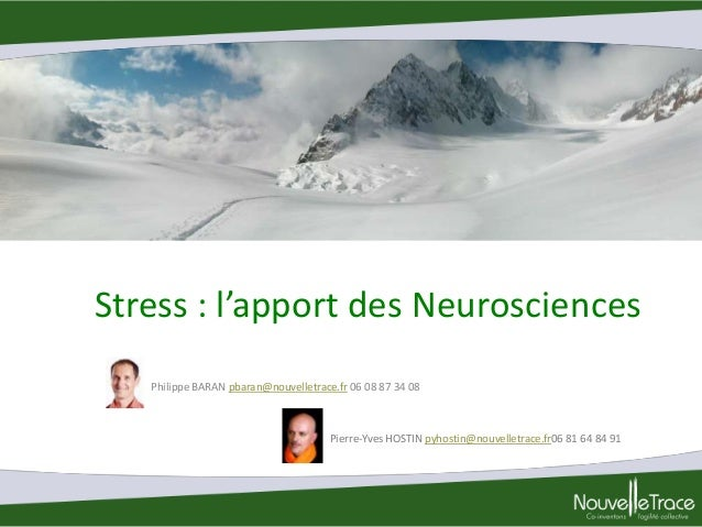 Stress : l'apport des Neurosciences Philippe BARAN pbaran@nouvelletrace.fr 06 08 87 34 08  Pierre-Yves HOSTIN pyhostin@nou...