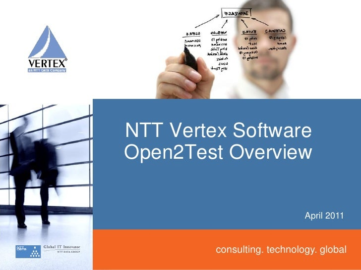 NTT Vertex SoftwareOpen2Test Overview                             April 2011         consulting. technology. global