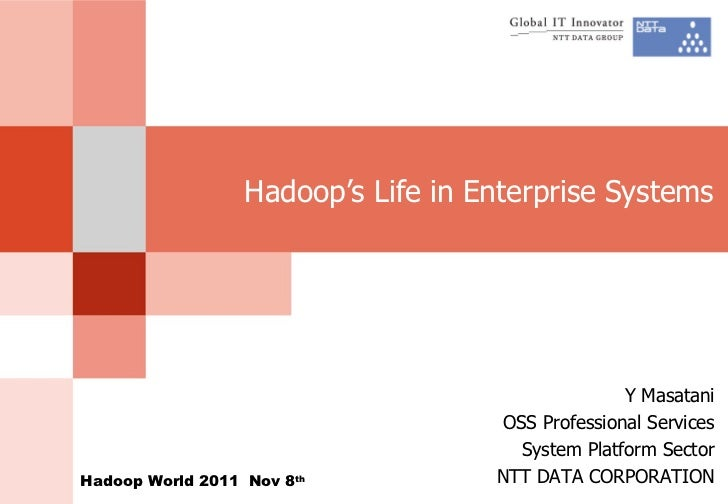 Hadoop's Life in Enterprise Systems Y Masatani OSS Professional Services System Platform Sector NTT DATA CORPORATION Hadoo...