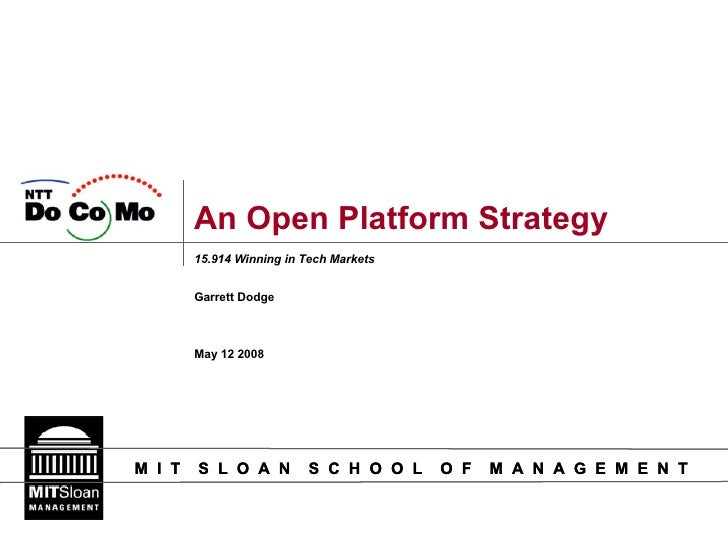 An Open Platform Strategy 15.914 Winning in Tech Markets Garrett Dodge May 12 2008