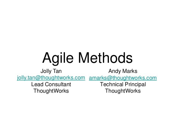 Agile Methods           Jolly Tan             Andy Marksjolly.tan@thoughtworks.com amarks@thoughtworks.com        Lead Con...