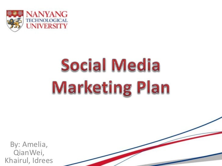 Social Media Marketing Plan<br />By: Amelia, QianWei, Khairul, Idrees<br />