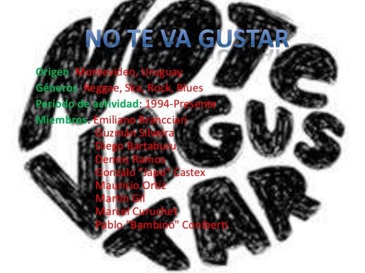 Origen: Montevideo, UruguayGéneros: Reggae, Ska, Rock, BluesPeríodo de actividad: 1994-PresenteMiembros: Emiliano Branccia...