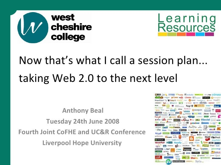 Now that's what I call a session plan... taking Web 2.0 to the next level   Anthony Beal Tuesday 24th June 2008 Fourth Joi...