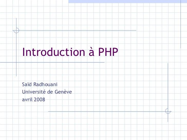 Introduction à PHP Saïd Radhouani Université de Genève avril 2008