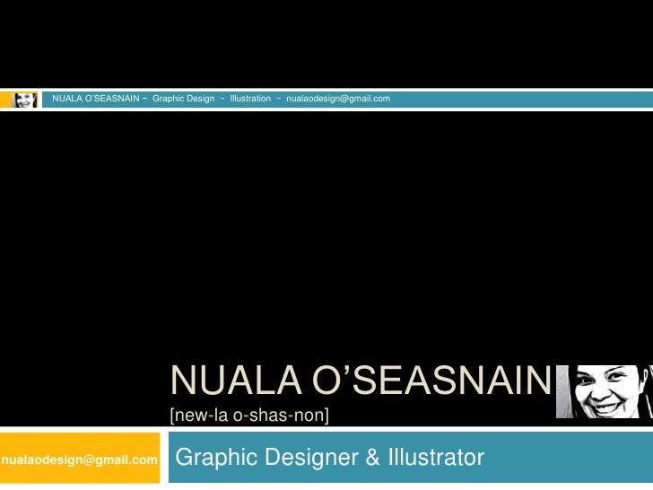 Graphic Designer & Illustrator<br />NUALA O'SEASNAIN ~  Graphic Design  ~  Illustration  ~  nualaodesign@gmail.com<br />Nu...