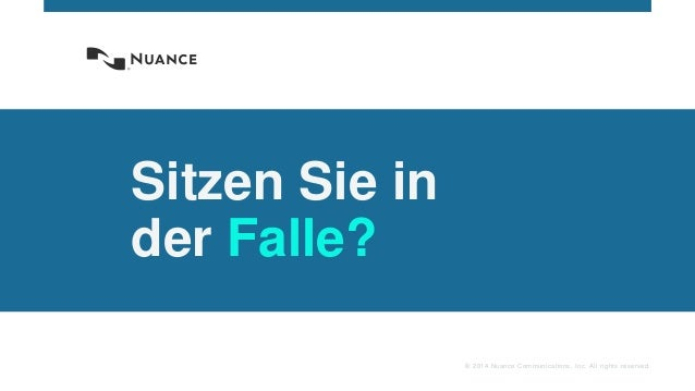 © 2014 Nuance Communications, Inc. All rights reserved. Sitzen Sie in der Falle?