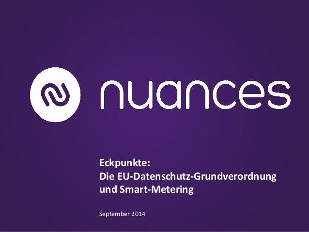 Eckpunkte:  Die EU-Datenschutz-Grundverordnung und Smart-Metering  September 2014