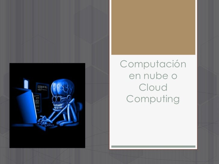 Computación en nube o Cloud Computing<br />