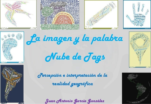 La imagen y la palabra Nube de Tags Percepción e interpretación de la realidad geográfica Juan Antonio García González