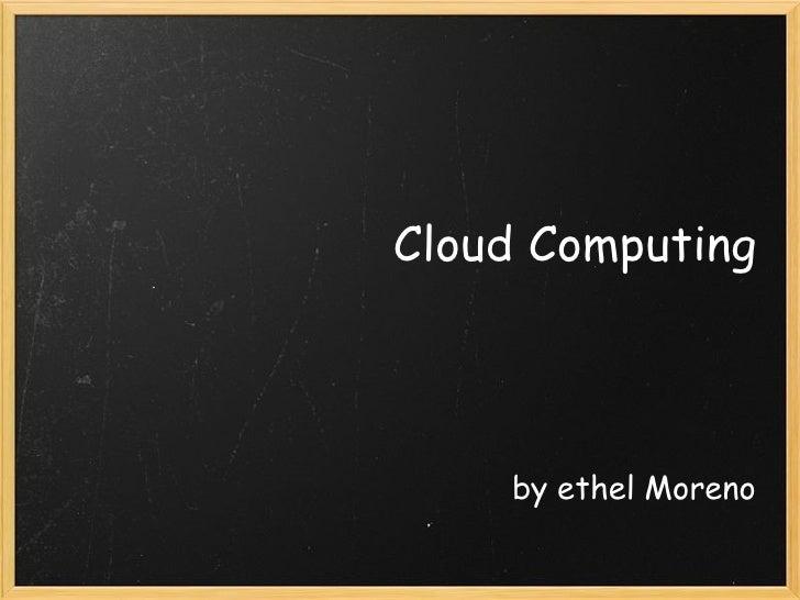 Cloud Computing by ethel Moreno